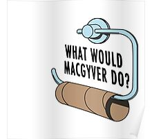 What Would MacGyver Do Poster
