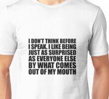 I Don't Think Before I Speak. Unisex T-Shirt