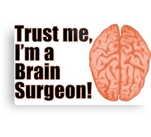 Trust Me I'm a Brain Surgeon Funny Medical Doctor Metal Print