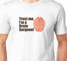 Trust Me I'm a Brain Surgeon Funny Medical Doctor Unisex T-Shirt