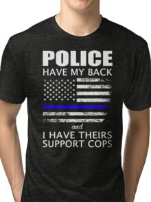 Police Have My Back and I Have Theirs Support Cops Shirt Tri-blend T-Shirt
