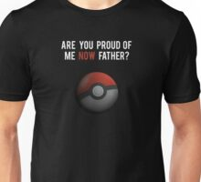 Pokemon GO: Are You Proud Of Me Now Father? Unisex T-Shirt