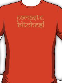 Namaste Bitches Sunshine Gold T-Shirt