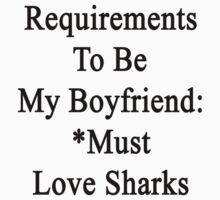 Requirements To Be My Boyfriend: *Must Love Sharks  by supernova23