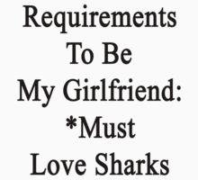 Requirements To Be My Girlfriend: *Must Love Sharks  by supernova23