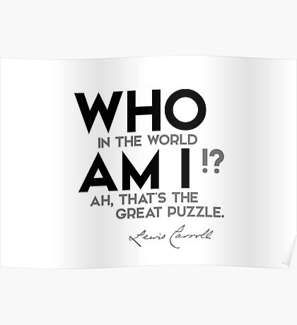 who in the world am I? - lewis carroll Poster
