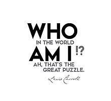 who in the world am I? - lewis carroll Photographic Print