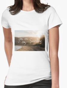 You Are My Sunshine message Womens Fitted T-Shirt