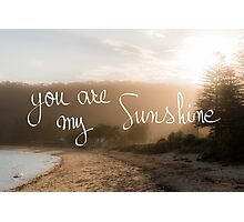 You Are My Sunshine message Photographic Print