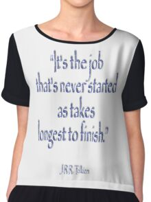 """JRR, Tolkien, """"It's the job that's never started as takes longest to finish."""" Chiffon Top"""