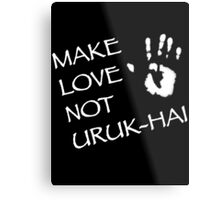 Make Love Not Uruk-hai Metal Print