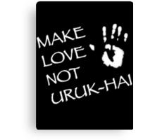 Make Love Not Uruk-hai Canvas Print