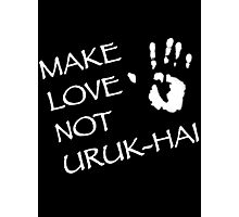 Make Love Not Uruk-hai Photographic Print