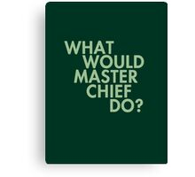 What Would Master Chief Do? Canvas Print