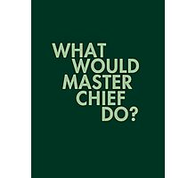 What Would Master Chief Do? Photographic Print