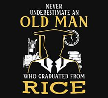never underestimate an old man who graduated from Rice University Unisex T-Shirt