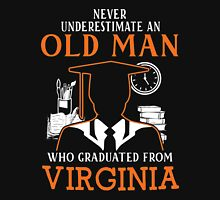 never underestimate an old man who graduated from University of Virginia Unisex T-Shirt