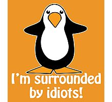 I'm surrounded by idiots! Funny Penguin Photographic Print