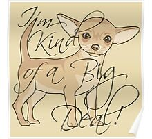 Chihuahua I'm Kind of a Big Deal Poster
