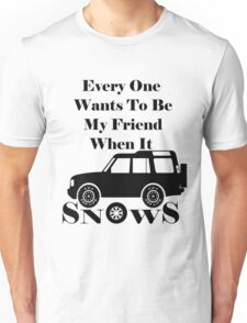 Everyone Loves Me When It Snows Unisex T-Shirt