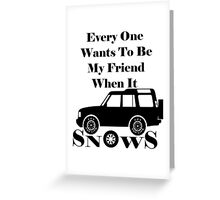 Everyone Loves Me When It Snows Greeting Card