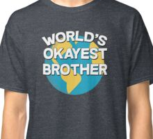 World's okayest brother! Classic T-Shirt