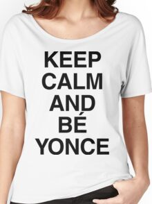 Keep calm and Bé Yonce Women's Relaxed Fit T-Shirt