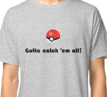 Pokemon- Gotta catch em all! Classic T-Shirt