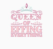 Queen Of Effing Everything  Unisex T-Shirt