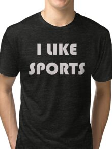 I Like Sports Tri-blend T-Shirt