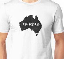 I'm here Australia Unisex T-Shirt