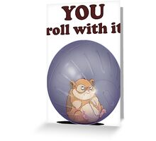 YOU roll with it (with text) Greeting Card
