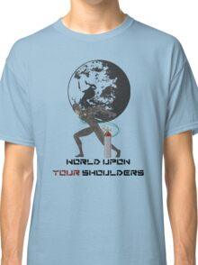 Atlas; World Upon Your Shoulders Classic T-Shirt