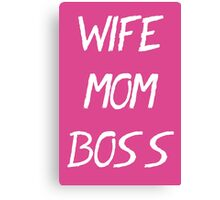 Wife Mom Boss T Shirt Canvas Print