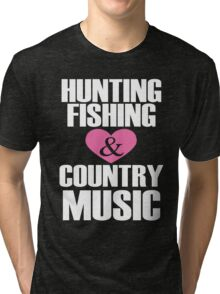 I Love Hunting Fishing And Country Music Tri-blend T-Shirt