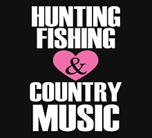 I Love Hunting Fishing And Country Music Unisex T-Shirt