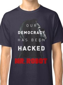 Mr Robot Our Democracy Has Been Hacked Classic T-Shirt