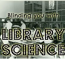 Blinding you with library science by mimiboo