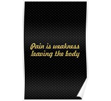 Pain is weakness... Gym Motivational Quote Poster