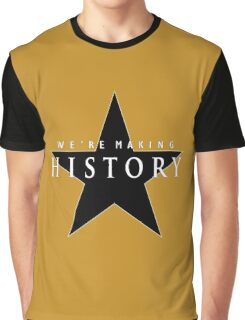 We're Making History Graphic T-Shirt