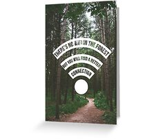 There's No Wifi in the Forest Greeting Card