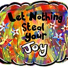 Let Nothing Steal Your Joy by KatrinaArt