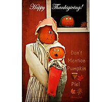 Who Mentioned Pumpkin Pie!?! Photographic Print