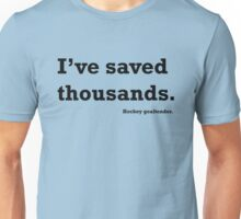 Hockey Goalie: Saved Thousands Unisex T-Shirt