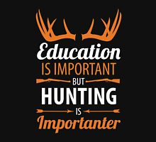 Education Is Important but Hunting is Importanter T-Shirt Unisex T-Shirt