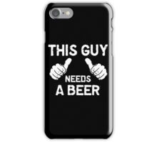 This guy needs a beer iPhone Case/Skin