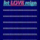 ... let LOVE reign ... by TeaseTees