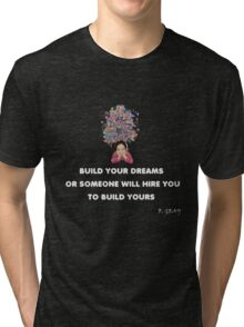 Build your dreams or someone will hire you to build yours Tri-blend T-Shirt