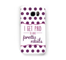 I Get Paid to Have Pretty Nails Samsung Galaxy Case/Skin