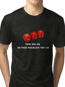 Those who win are those who believe they can Tri-blend T-Shirt